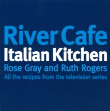 River Cafe Italian Kitchen : Includes all the recipes from the major TV series, Paperback / softback Book