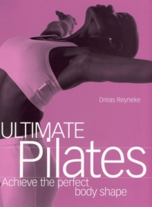 Ultimate Pilates : Achieve the perfect body shape, Paperback Book