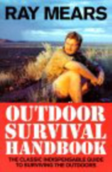 Ray Mears Outdoor Survival Handbook : A Guide to the Materials in the Wild and How To Use them for Food, Warmth, Shelter and Navigation, Paperback Book
