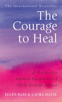 The Courage to Heal : A Guide for Women Survivors of Child Sexual Abuse, Paperback Book
