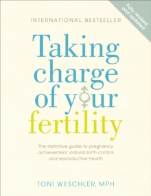 Taking Charge Of Your Fertility : The Definitive Guide to Natural Birth Control, Pregnancy Achievement and Reproductive Health, Paperback / softback Book