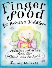 Finger Food For Babies And Toddlers : Delicious nutritious food for little hands to hold, Hardback Book