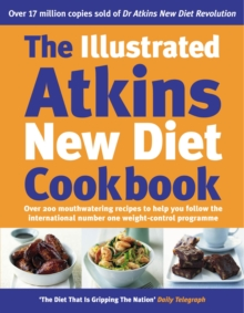 The Illustrated Atkins New Diet Cookbook : Over 200 Mouthwatering Recipes to Help You Follow the Intern ational Number One Weight-Loss Programme, Hardback Book