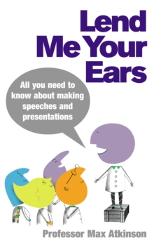 Lend Me Your Ears : All you need to know about making speeches and presentations, Paperback / softback Book