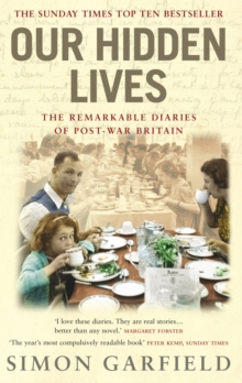 Our Hidden Lives : The Remarkable Diaries of Postwar Britain, Paperback Book