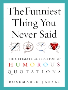 The Funniest Thing You Never Said : The Ultimate Collection of Humorous Quotations, Paperback Book