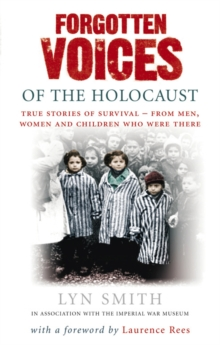 Forgotten Voices of The Holocaust : A new history in the words of the men and women who survived, Paperback Book