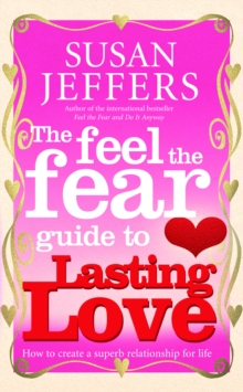 The Feel The Fear Guide To... Lasting Love : How to create a superb relationship for life, Paperback Book