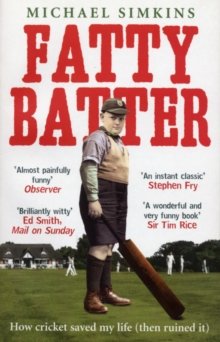 Fatty Batter : How cricket saved my life (then ruined it), Paperback / softback Book