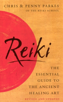Reiki : The Essential Guide to Ancient Healing Art, Paperback / softback Book