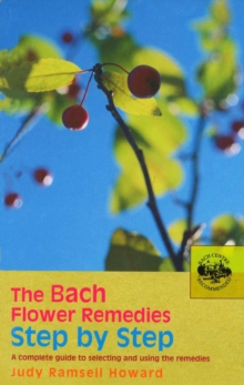 The Bach Flower Remedies Step by Step : A Complete Guide to Selecting and Using the Remedies, Paperback / softback Book