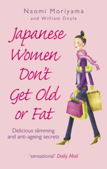 Japanese Women Don't Get Old or Fat : Delicious slimming and anti-ageing secrets, Paperback Book