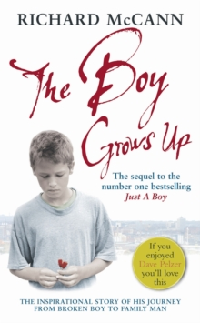 The Boy Grows Up : The inspirational story of his journey from broken boy to family man, Paperback Book