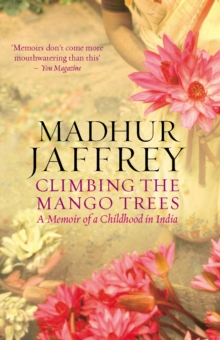 Climbing the Mango Trees : A Memoir of a Childhood in India, Paperback Book