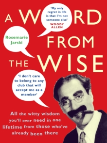 A Word From the Wise : All the witty wisdom you'll ever need in one lifetime from those who've already been there, Paperback Book