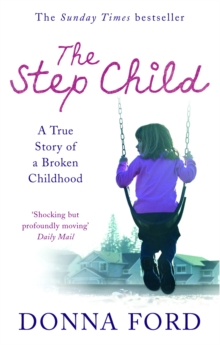 The Step Child : A true story of a broken childhood, Paperback / softback Book