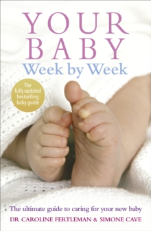 Your Baby Week By Week : The ultimate guide to caring for your new baby - FULLY UPDATED JUNE 2018, Paperback / softback Book