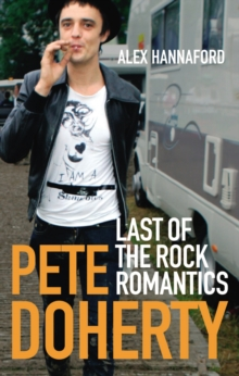 Pete Doherty : Last of the Rock Romantics, Paperback Book