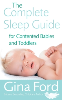 The Complete Sleep Guide For Contented Babies & Toddlers, Paperback / softback Book