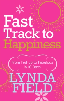 Fast Track to Happiness : From fed-up to fabulous in ten days, Paperback Book