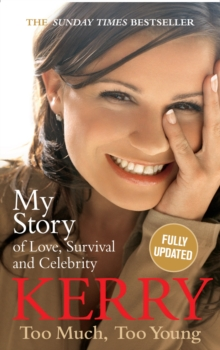 Kerry Katona: Too Much, Too Young : My Story of Love, Survival and Celebrity, Paperback Book