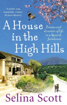 A House in the High Hills : Dreams and Disasters of Life in a Spanish Farmhouse, Paperback Book