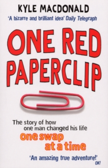 One Red Paperclip : The story of how one man changed his life one swap at a time, Paperback / softback Book
