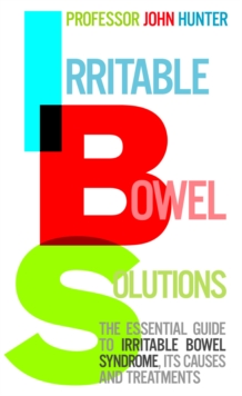 Irritable Bowel Solutions : The essential guide to IBS, its causes and treatments, Paperback / softback Book