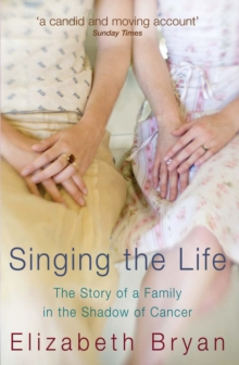 Singing the Life : The Story of a Family Living in the Shadow of Cancer, Paperback Book