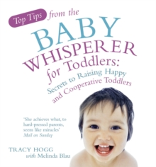Top Tips from the Baby Whisperer for Toddlers : Secrets to Raising Happy and Cooperative Toddlers, Paperback / softback Book