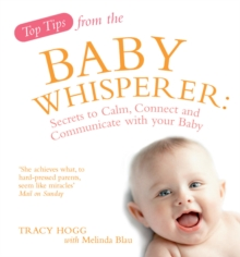 Top Tips from the Baby Whisperer : Secrets to Calm, Connect and Communicate with your Baby, Paperback Book