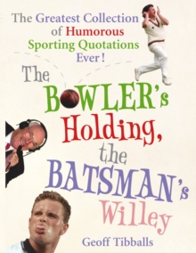 The Bowler's Holding, the Batsman's Willey : The Greatest Collection of Humorous Sporting Quotations Ever!, Paperback Book