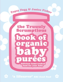 Truuuly Scrumptious Book of Organic Baby Purees : Delicious home-cooked food for your baby, Paperback Book