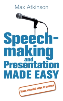 Speech-making and Presentation Made Easy : Seven Essential Steps to Success, Paperback Book