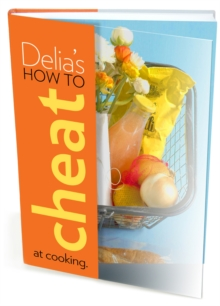 Delia's How to Cheat at Cooking, Hardback Book