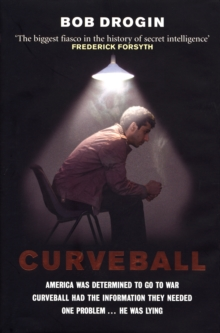 Curveball : Spies, Lies, and the Man Behind Them - The Real Reason America Went to War in Iraq, Hardback Book