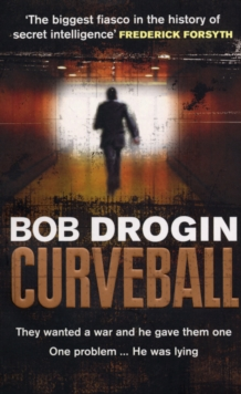 Curveball : Spies, Lies and the Man Behind Them:  The Real Reason America Went to War in Iraq, Paperback Book