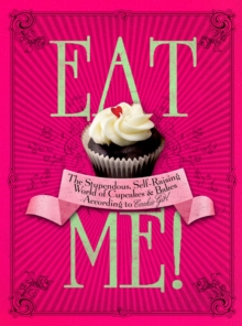 Eat Me! : The Stupendous, Self-raising World of Cupcakes and Bakes According to Cookie Girl, Hardback Book