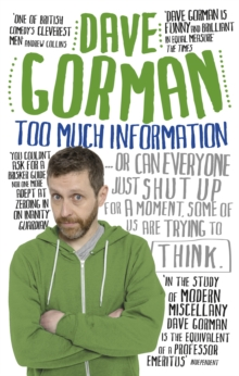 Too Much Information : Or: Can Everyone Just Shut Up for a Moment, Some of Us Are Trying to Think, Paperback / softback Book
