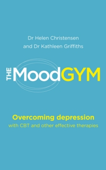 The Mood Gym : Overcoming Depression with CBT and Other Effective Therapies, Paperback Book