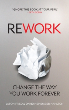 ReWork : Change the Way You Work Forever, Paperback / softback Book