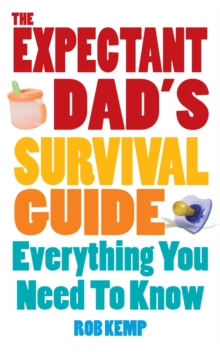 The Expectant Dad's Survival Guide : Everything You Need to Know, Paperback Book