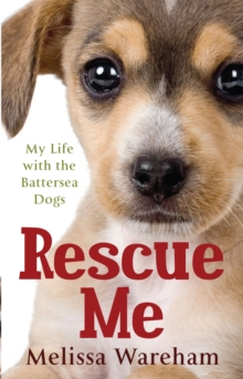 Rescue Me : My Life with the Battersea Dogs, Paperback / softback Book