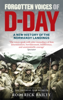 Forgotten Voices of D-Day : A Powerful New History of the Normandy Landings in the Words of Those Who Were There, Paperback Book