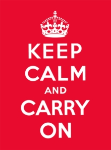 Keep Calm and Carry On : Good Advice for Hard Times, Hardback Book