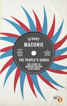The People's Songs : The Story of Modern Britain in 50 Records, Paperback Book