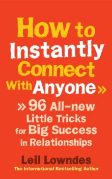 How to Instantly Connect with Anyone : 96 All-new Little Tricks for Big Success in Relationships, Paperback Book
