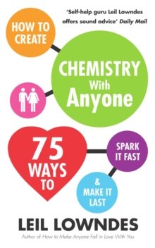 How to Create Chemistry with Anyone : 75 Ways to Spark It Fast ... And Make It Last, Paperback Book