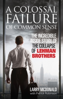 A Colossal Failure of Common Sense : The Incredible Inside Story of the Collapse of Lehman Brothers, Paperback / softback Book