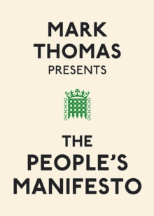 Mark Thomas Presents the People's Manifesto, Paperback Book